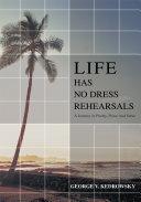 Life Has No Dress Rehearsals