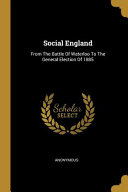 Social England  From The Battle Of Waterloo To The General Election Of 1885