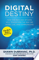 """Digital Destiny: How the New Age of Data Will Transform the Way We Work, Live, and Communicate"" by Shawn DuBravac, Gary Shapiro"