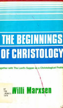 The Beginnings of Christology  Together with The Lord s Supper as a Christological Problem Book