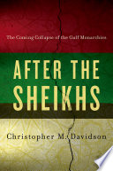 After the Sheikhs  : The Coming Collapse of the Gulf Monarchies