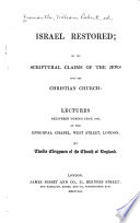 Israel Restored, Or, The Scriptural Claims of the Jews Upon the Christian Church