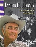 Lyndon B. Johnson: Un texano en la Casa Blanca (Lyndon B. Johnson: A Texan in the White Ho