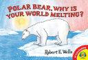 Polar Bear  Why Is Your World Melting