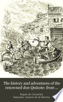 The history and adventures of the renowned don Quixote  from the Span   by T  Smollett  To which is prefixed a memoir of the author  by T  Roscoe  Illustr  by G  Cruikshank