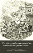 The history and adventures of the renowned don Quixote: from the Span., by T. Smollett. To which is prefixed a memoir of the author, by T. Roscoe. Illustr. by G. Cruikshank