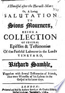 A Handful after the Harvest Man  or  a loving salutation to Sion s mourners  being a collection of several epistles testimonies of     R  Samble  Together with several testimonies of friends  etc   Edited by Thomas Salthouse   Book PDF
