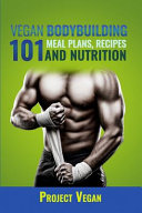 Vegan Bodybuilding 101   Meal Plans  Recipes and Nutrition
