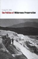 The Politics of Wilderness Preservation Book