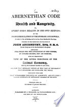 The Abernethian code of health and longevity  or  Every one s health in his own keeping