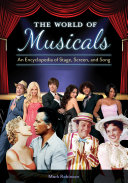 The World of Musicals: An Encyclopedia of Stage, Screen, and Song [2 volumes]