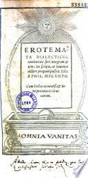 Erotemata dialectices, continentia ferè integram artem: Ita scripta, ut Iuuentuti utiliter proponi possint. Edita a Phil. Melanth...