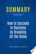 Summary How To Succeed In Business By Breaking All The Rules Book PDF