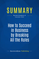 Summary  How to Succeed in Business by Breaking All the Rules