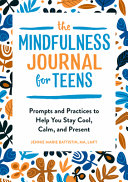 The Mindfulness Journal for Teens Book
