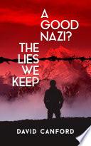 A Good Nazi  The Lies We Keep