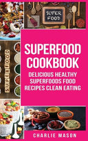 Superfood Cookbook Delicious Healthy Superfoods Food Recipes Clean Eating PDF