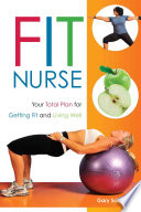 """Fit Nurse: Your Total Plan for Getting Fit and Living Well"" by Gary Scholar"
