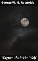 Wagner, the Wehr-Wolf Pdf/ePub eBook
