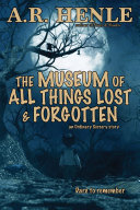 The Museum of All Things Lost   Forgotten