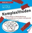 Komplexithoden  : Clevere Wege zur (Wieder)Belebung von Unternehmen und Arbeit in Komplexität