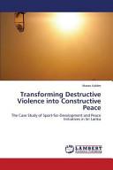 Transforming Destructive Violence Into Constructive Peace