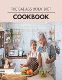 The Badass Body Diet Cookbook