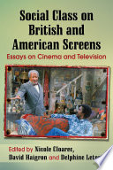 Social Class on British and American Screens  : Essays on Cinema and Television