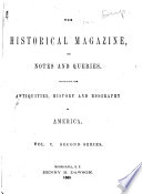 The Historical Magazine and Notes and Queries Concerning the Antiquities, History and Biography of America