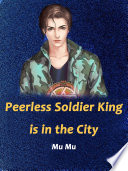 Read Online Peerless Soldier King is in the City For Free