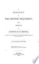 A Retrospect Of The Boston Tea Party With A Memoir Of George R T Hewes By A Citizen Of New York I E J Hawkes With A Portrait Of G R T Hewes