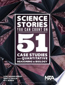 """Science Stories You Can Count On: 51 Case Studies With Quantitative Reasoning in Biology"" by Clyde Freeman Herreid, Nancy A. Schiller, Ky F. Herreid"