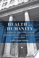 Health and Humanity  : A History of the Johns Hopkins Bloomberg School of Public Health, 1935–1985