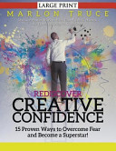 Rediscover Creative Confidence  15 Proven Ways to Overcome Fear and Become a Superstar    Discover Proven Ways to Face Your Fears to Harness the Power Book PDF