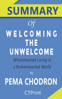 Summary of Welcoming the Unwelcome By Pema Chodron - Wholehearted Living in a Brokenhearted World