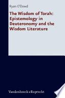 The Wisdom Of Torah Epistemology In Deuteronomy And The Wisdom In Literature