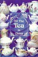 All the Tea in China : Fascinating Traditions, Incredible Edibles