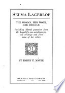 Selma Lagerlöf, The Woman, Her Work, Her Message, Including Liberal Quotation from Dr. Lagerlöf's Own Autobiographical Writings and from Some of Her Critics by Harry Edward Maule PDF
