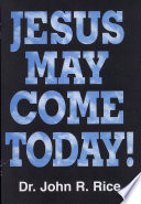 Jesus May Come Today!