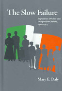 The Slow Failure: Population Decline and Independent Ireland, 1920–1973