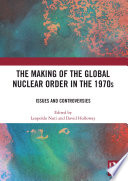 The Making of the Global Nuclear Order in the 1970s