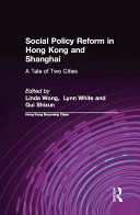 Social Policy Reform in Hong Kong and Shanghai  A Tale of Two Cities