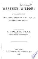Weather Wisdom: a collection of proverbs, sayings, and rules concerning the weather. Compiled and arranged by R. I.