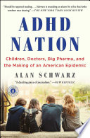 ADHD nation : children, doctors, big pharma, and the making of an American epidemic