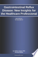Gastrointestinal Reflux Disease  New Insights for the Healthcare Professional  2013 Edition