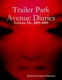 Trailer Park Avenue Diaries   Volume Six  2005 2009