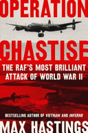 Operation Chastise The Raf S Most Brilliant Attack Of World War Ii
