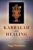 Kabbalah and Healing  A Mystical Guide to Transforming the Four Pivotal Relationships for Health and Happiness