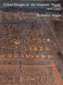 Urban Images of the Hispanic World  1493 1793