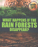 What Happens If the Rain Forests Disappear  Book PDF